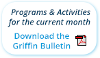 Programs & Activities for the current month - Download the Griffin Bulletin (PDF)